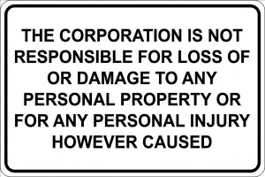 The Corporation is not Responsible for loss of or damage to any personal property or for any personal injury however caused sign- black