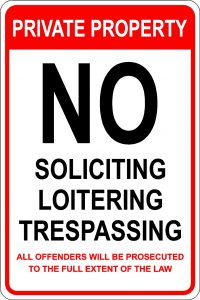 Private Property. No Soliciting No Loitering No Trespassing. All Offenders will be prosecuted to the full extent of the law Sign