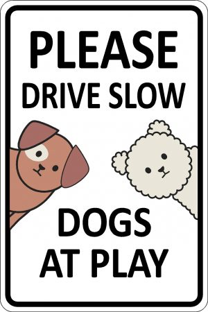 Please Drive Slow - Dogs at Play - White sign